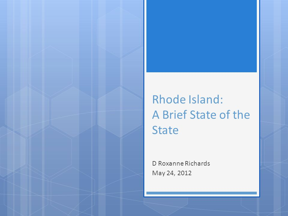 Rhode Island: A Brief State of the State D Roxanne Richards May 24, 2012