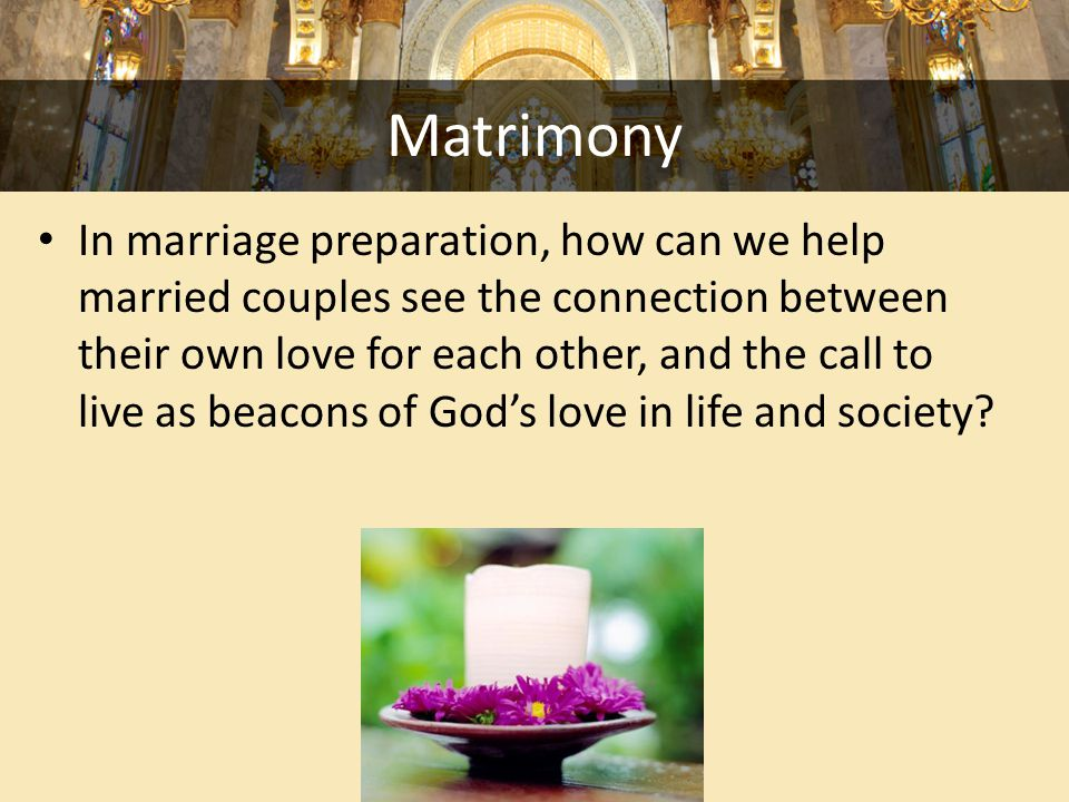 Matrimony In marriage preparation, how can we help married couples see the connection between their own love for each other, and the call to live as beacons of God's love in life and society