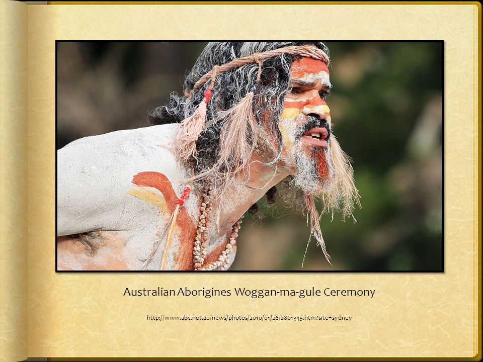 Australian Aborigines Woggan-ma-gule Ceremony http://www.abc.net.au/news/photos/2010/01/26/2801345.htm?site=sydney