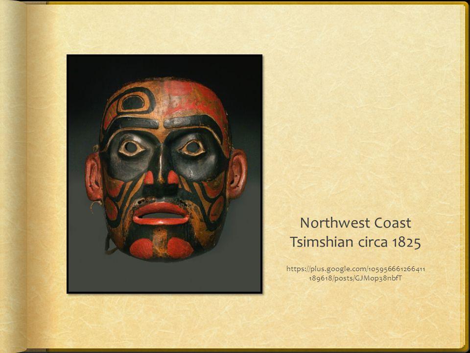 Northwest Coast Tsimshian circa 1825 https://plus.google.com/105956661266411 189618/posts/GJMop38nbfT