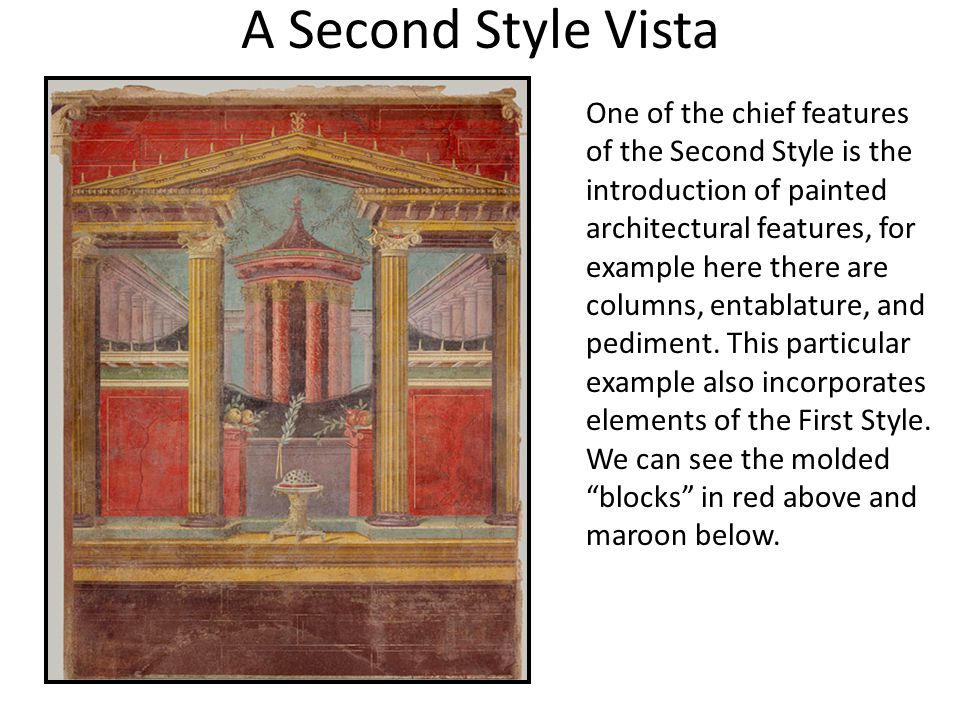 A Second Style Vista One of the chief features of the Second Style is the introduction of painted architectural features, for example here there are columns, entablature, and pediment.