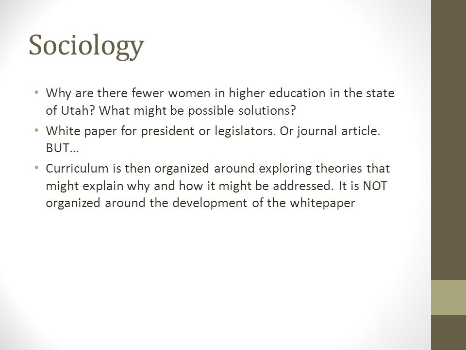 Sociology Why are there fewer women in higher education in the state of Utah? What might be possible solutions? White paper for president or legislato