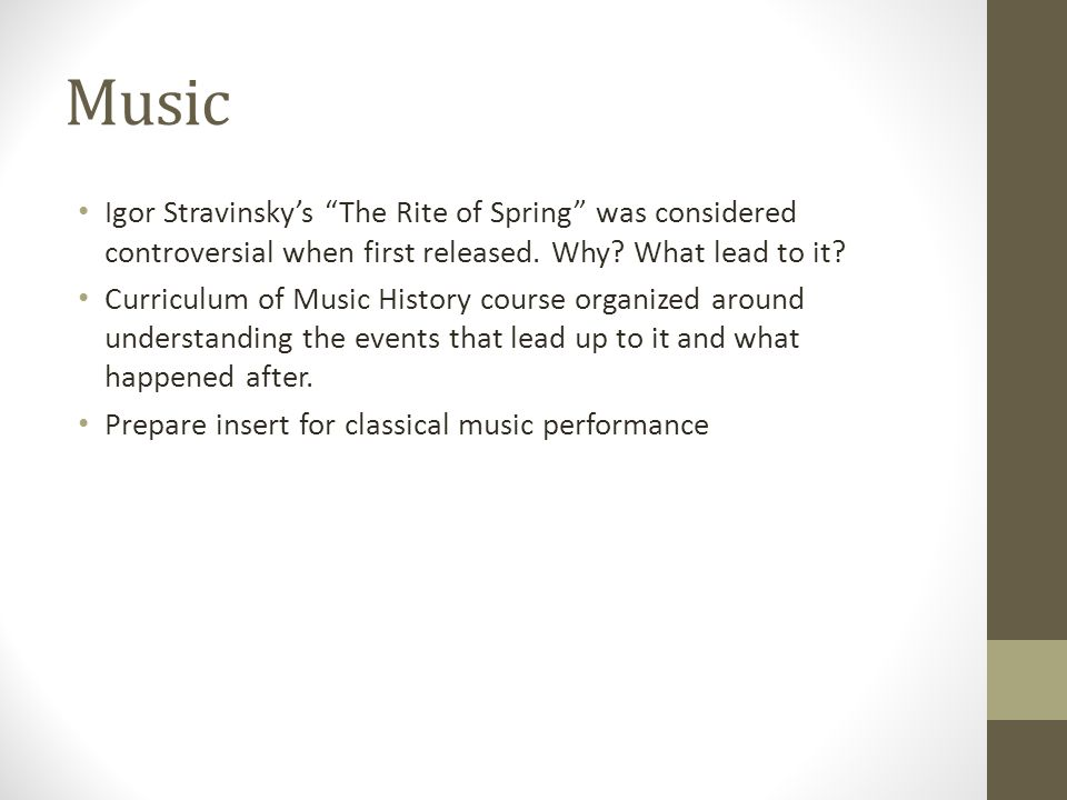 Music Igor Stravinsky's The Rite of Spring was considered controversial when first released.