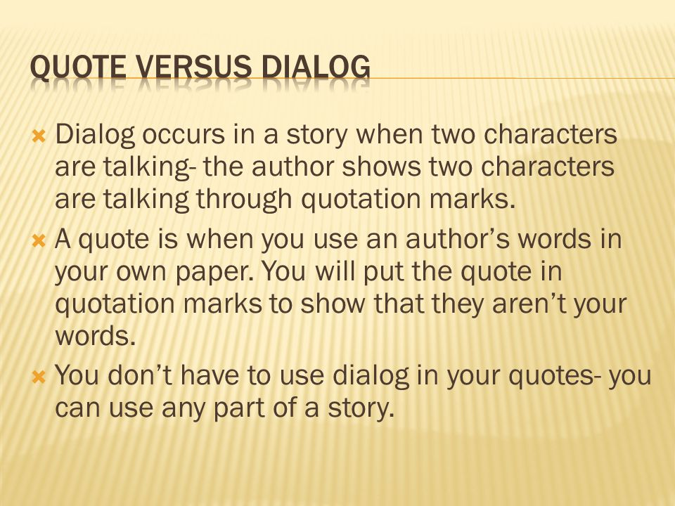  Dialog occurs in a story when two characters are talking- the author shows two characters are talking through quotation marks.