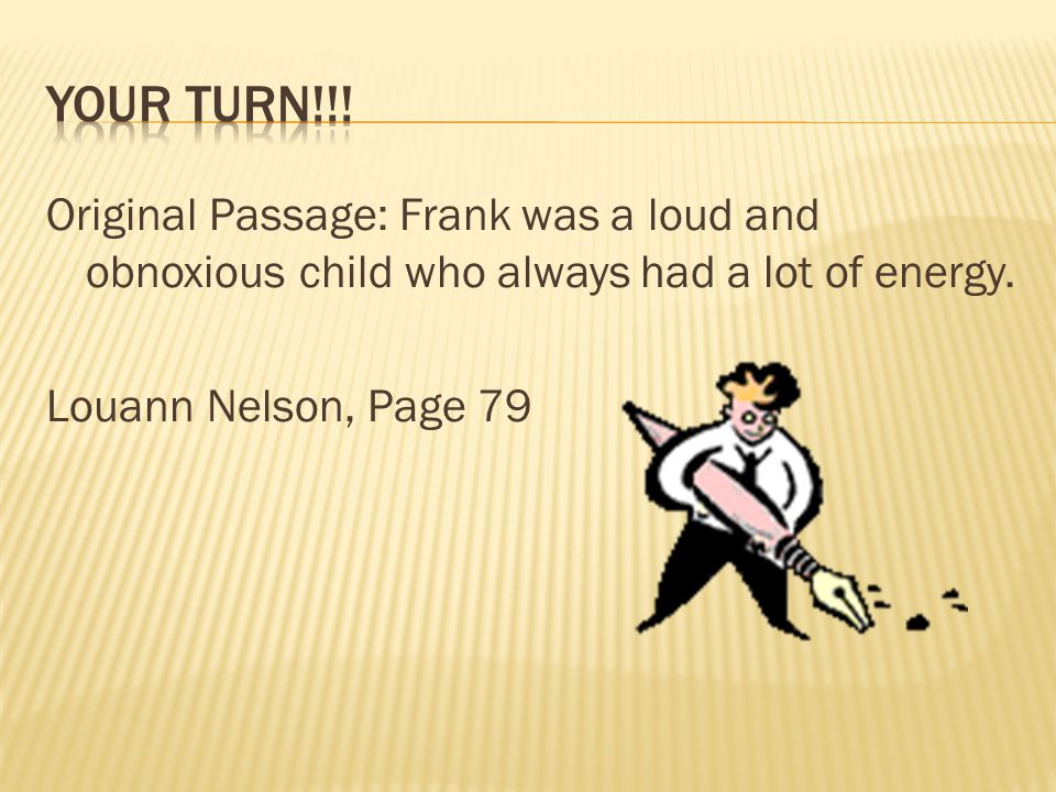 Original Passage: Frank was a loud and obnoxious child who always had a lot of energy.