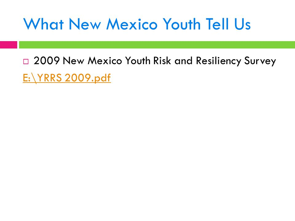 What New Mexico Youth Tell Us  2009 New Mexico Youth Risk and Resiliency Survey E:\YRRS 2009.pdf