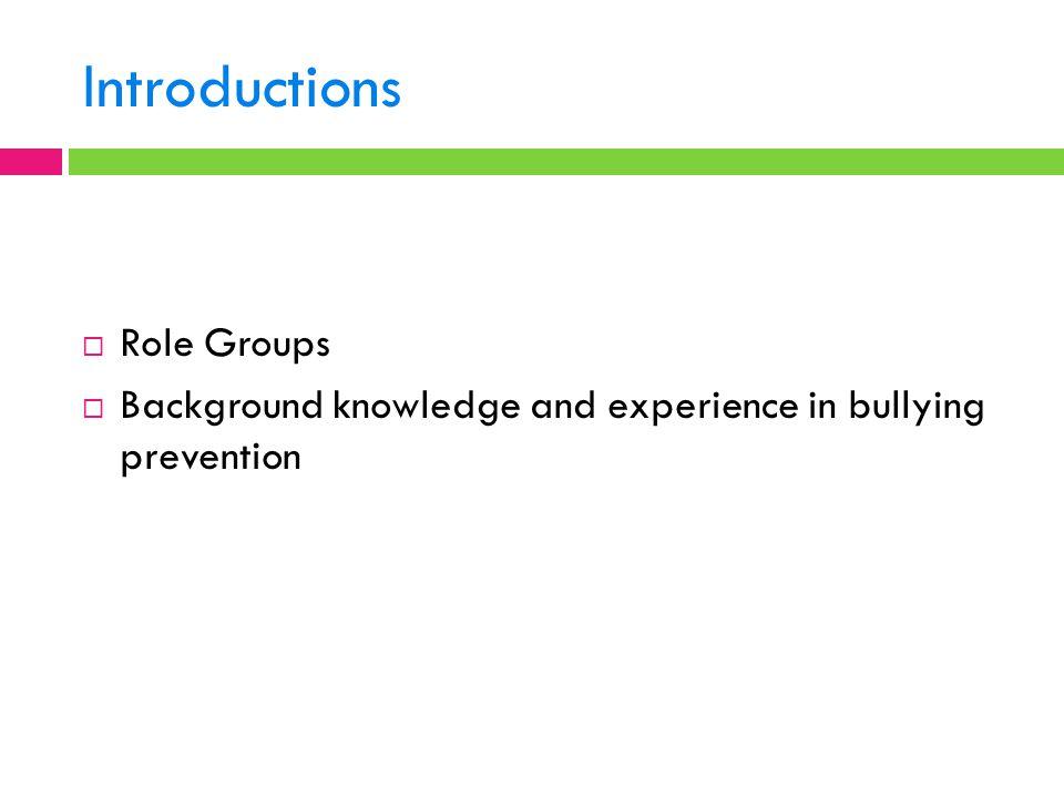 Introductions  Role Groups  Background knowledge and experience in bullying prevention