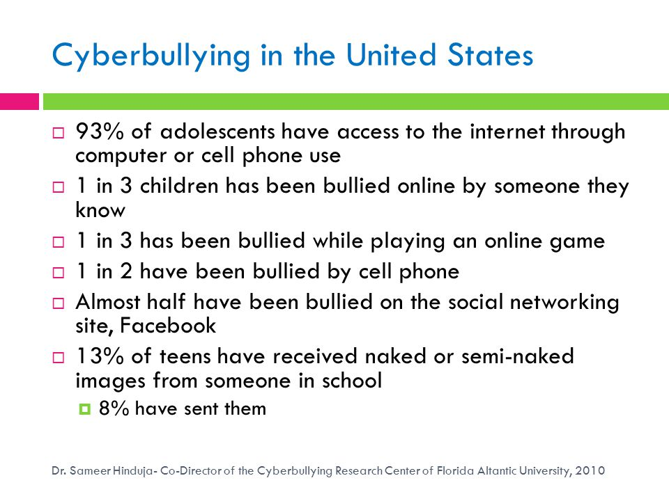 Cyberbullying in the United States  93% of adolescents have access to the internet through computer or cell phone use  1 in 3 children has been bull
