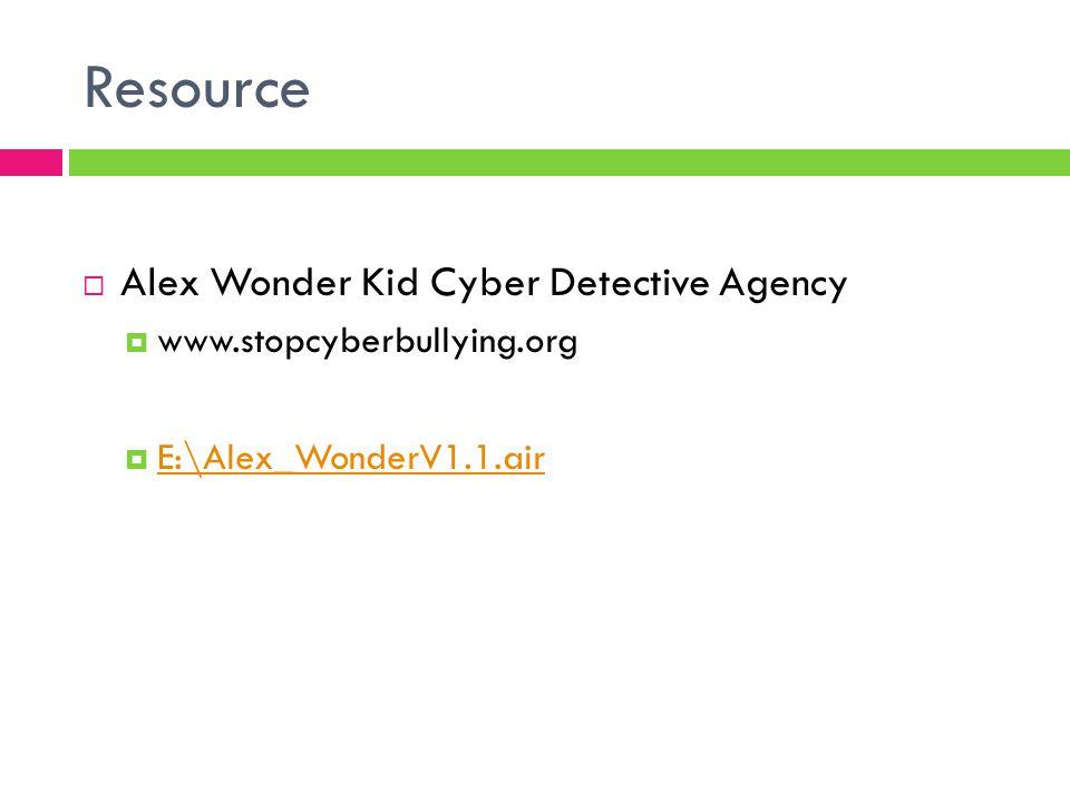 Resource  Alex Wonder Kid Cyber Detective Agency  www.stopcyberbullying.org  E:\Alex_WonderV1.1.air E:\Alex_WonderV1.1.air
