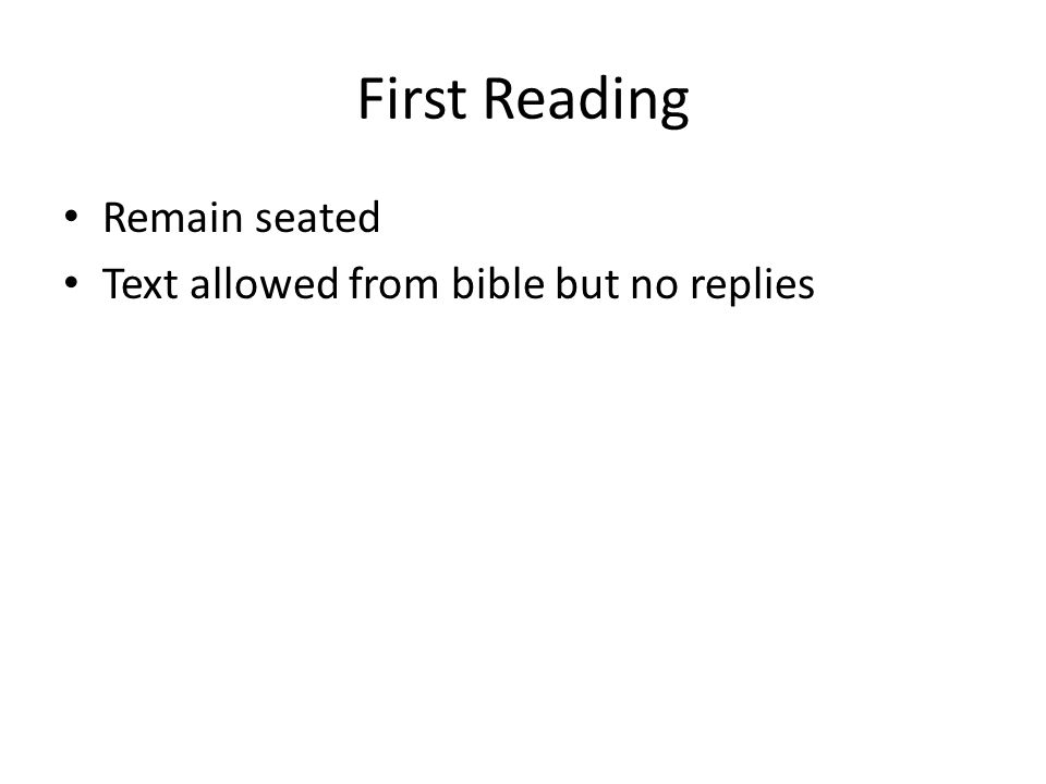 First Reading Remain seated Text allowed from bible but no replies