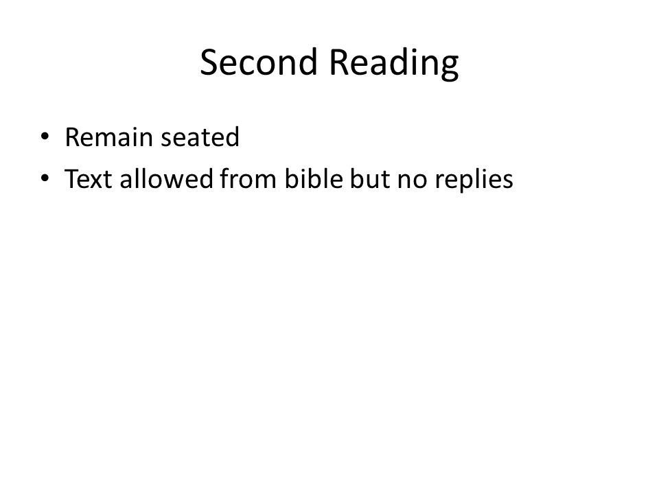 Second Reading Remain seated Text allowed from bible but no replies