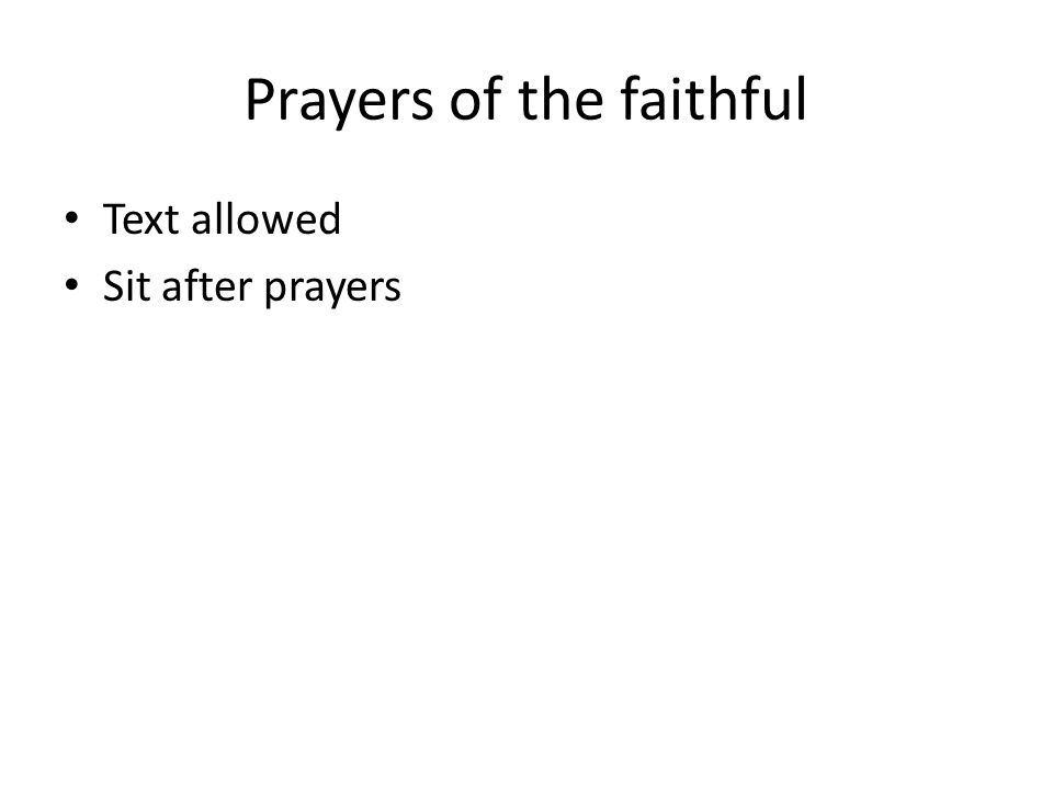 Prayers of the faithful Text allowed Sit after prayers