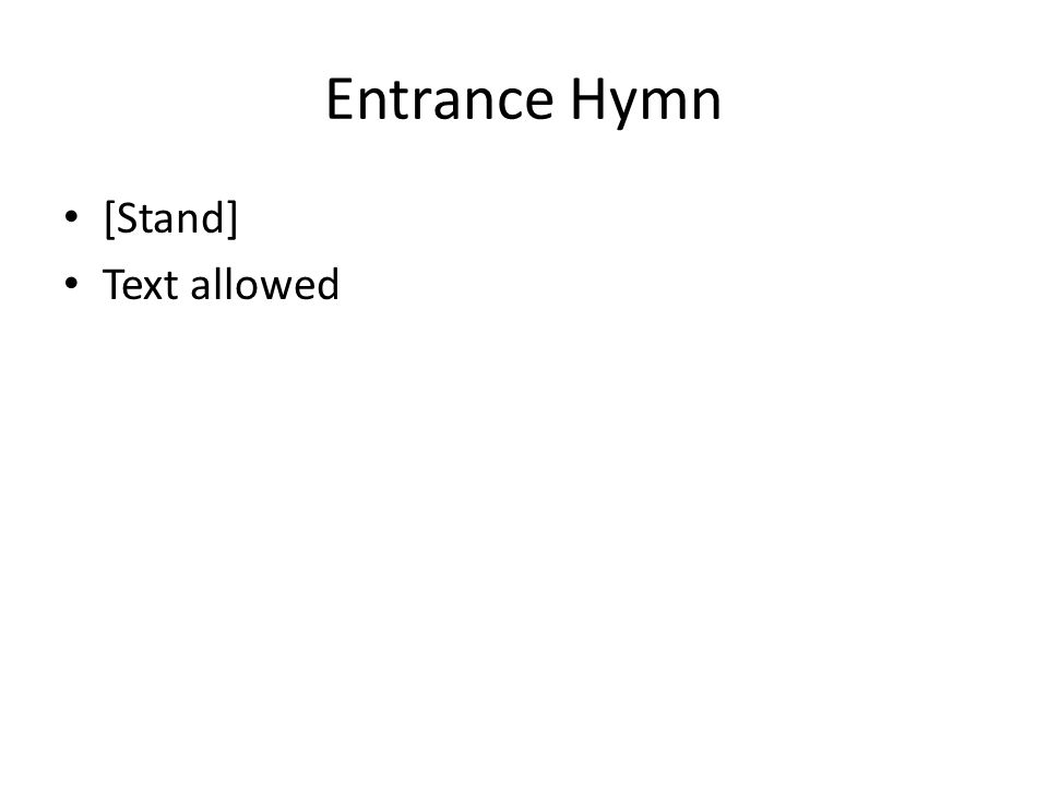 Entrance Hymn [Stand] Text allowed