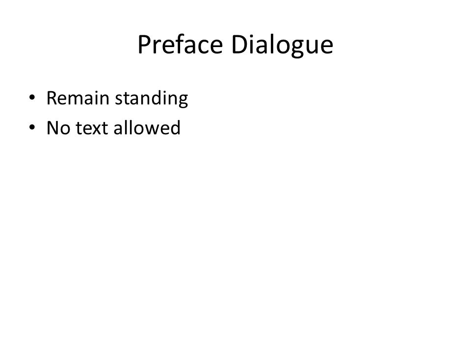 Preface Dialogue Remain standing No text allowed