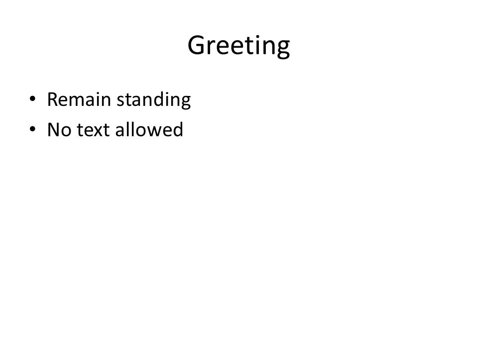Greeting Remain standing No text allowed