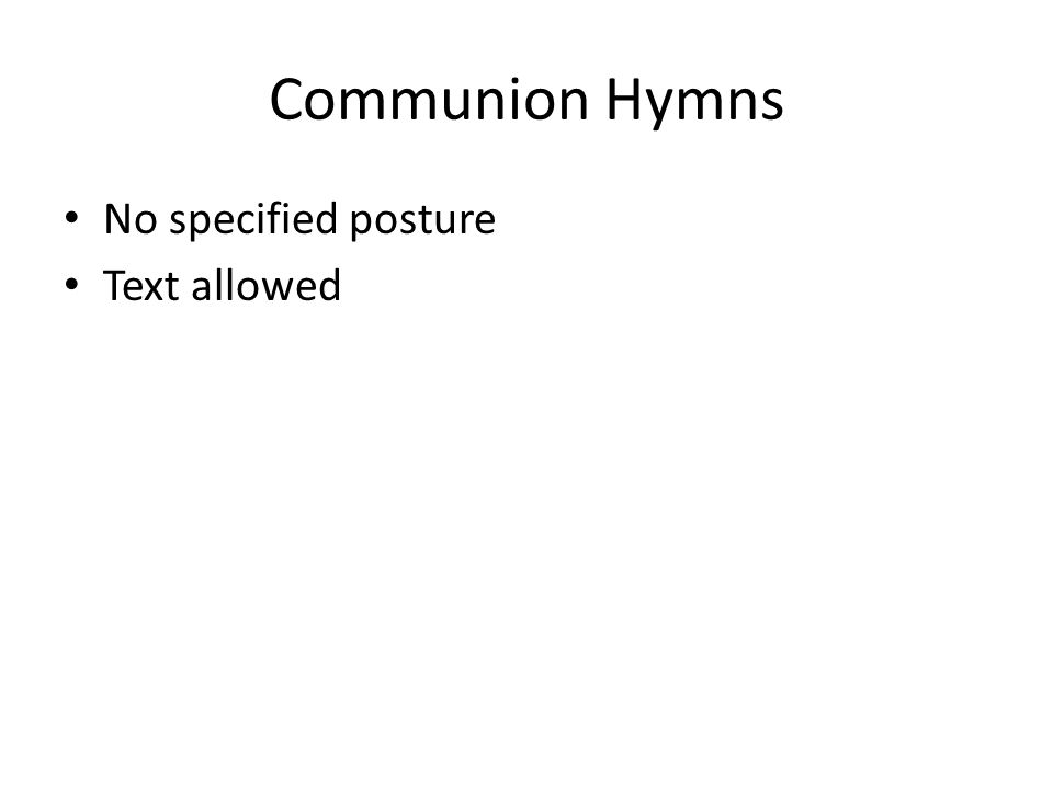 Communion Hymns No specified posture Text allowed