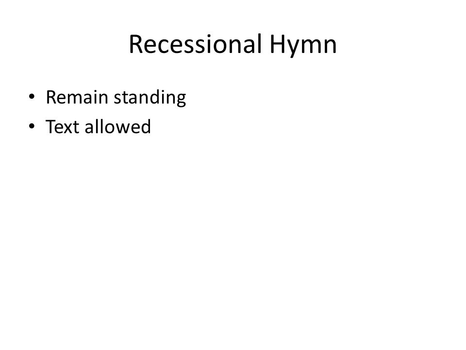 Recessional Hymn Remain standing Text allowed