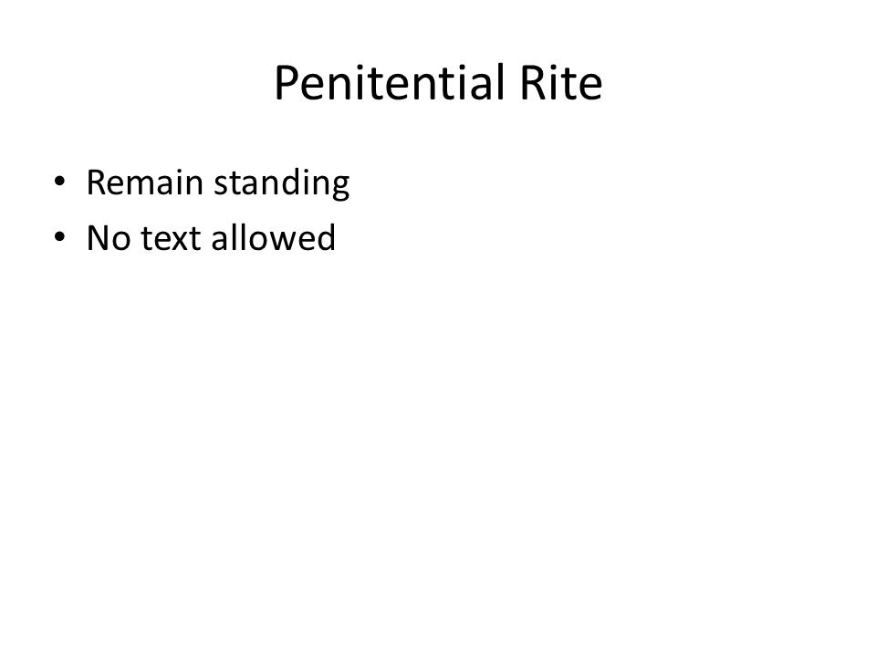 Penitential Rite Remain standing No text allowed