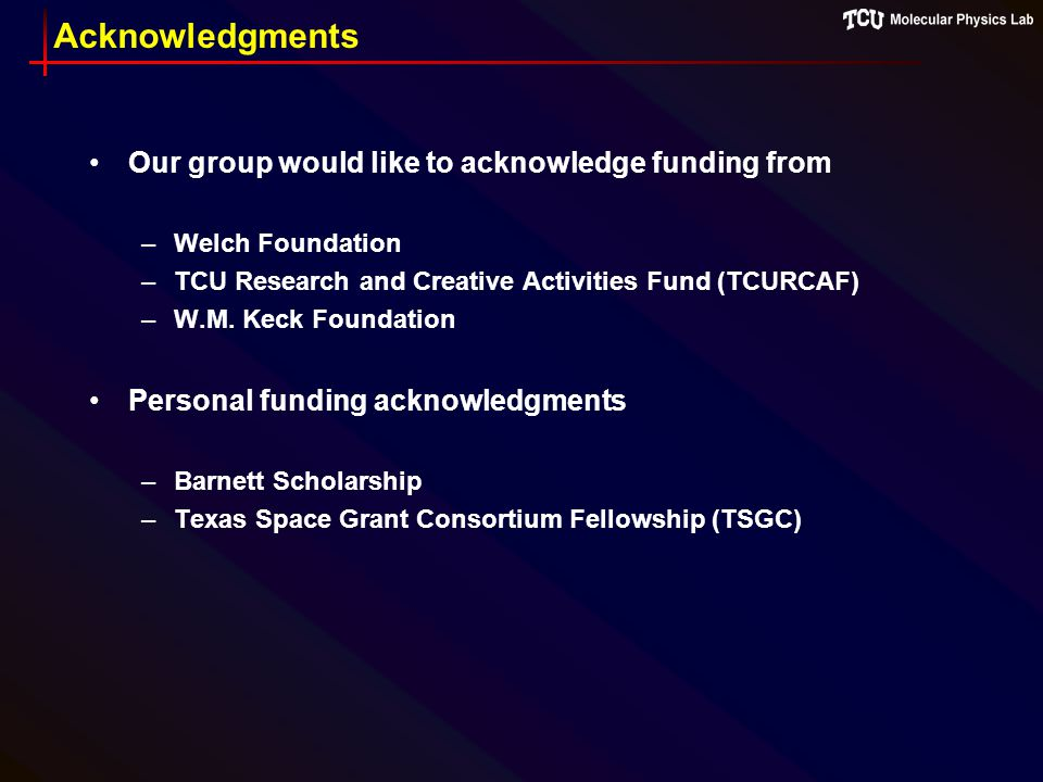 Acknowledgments Our group would like to acknowledge funding from –Welch Foundation –TCU Research and Creative Activities Fund (TCURCAF) –W.M.