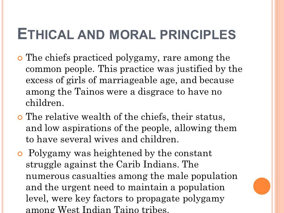 E THICAL AND MORAL PRINCIPLES The chiefs practiced polygamy, rare among the common people.