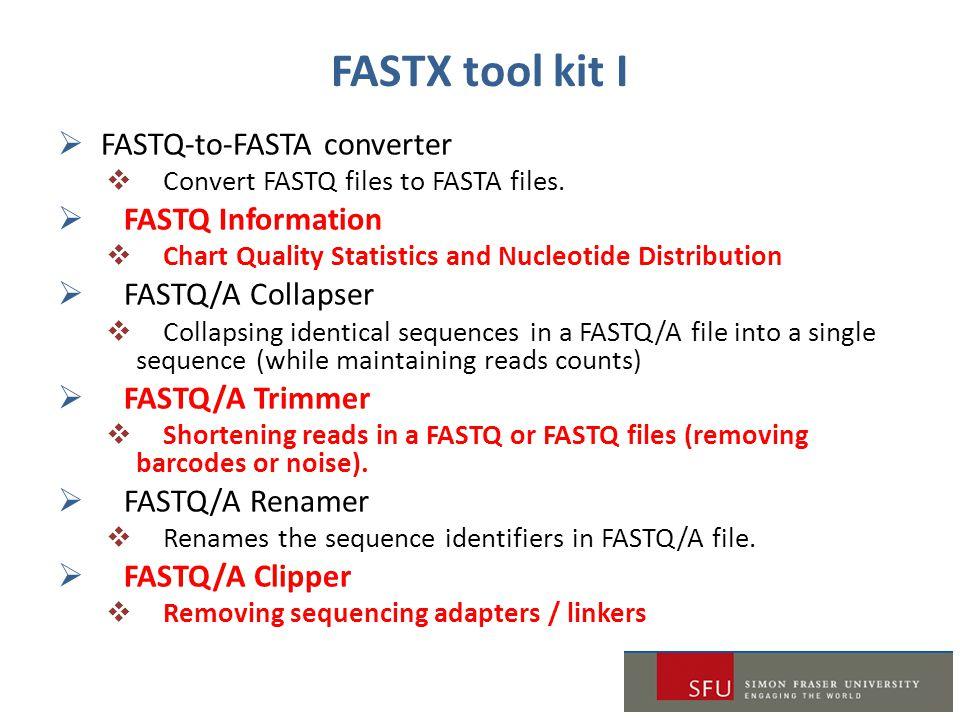 FASTX tool kit I  FASTQ-to-FASTA converter  Convert FASTQ files to FASTA files.  FASTQ Information  Chart Quality Statistics and Nucleotide Distri