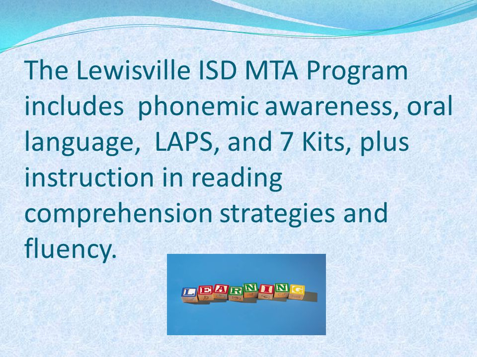 The Lewisville ISD MTA Program includes phonemic awareness, oral language, LAPS, and 7 Kits, plus instruction in reading comprehension strategies and