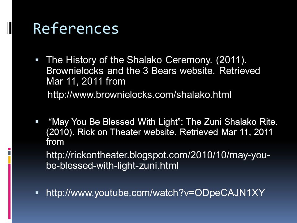 References  The History of the Shalako Ceremony. (2011).