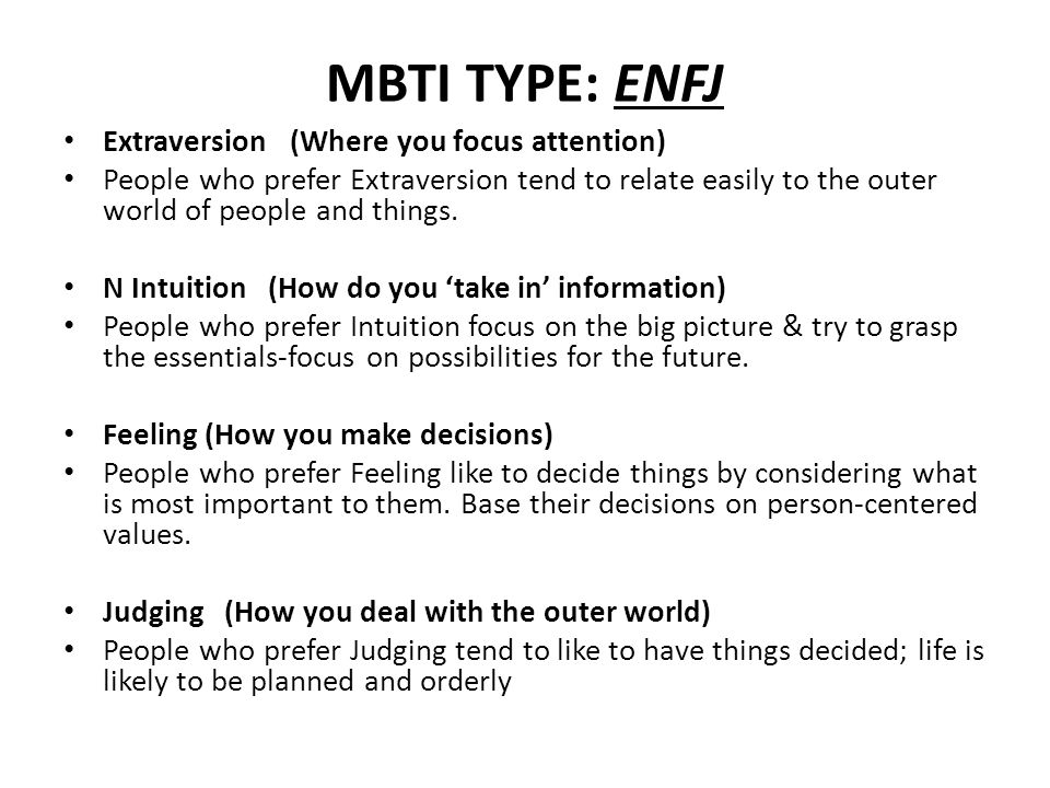 MBTI TYPE: ENFJ Extraversion (Where you focus attention) People who prefer Extraversion tend to relate easily to the outer world of people and things.