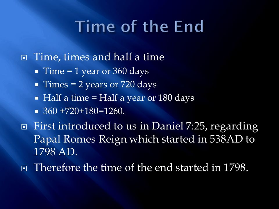  Time, times and half a time  Time = 1 year or 360 days  Times = 2 years or 720 days  Half a time = Half a year or 180 days  360 +720+180=1260. 