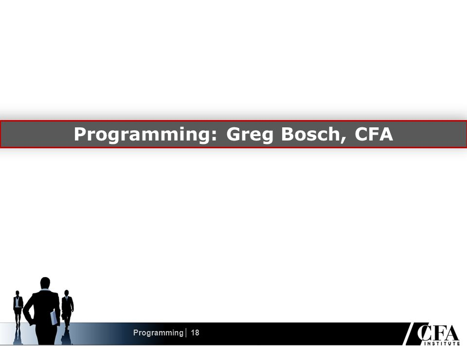 Programming: Greg Bosch, CFA Programming│ 18