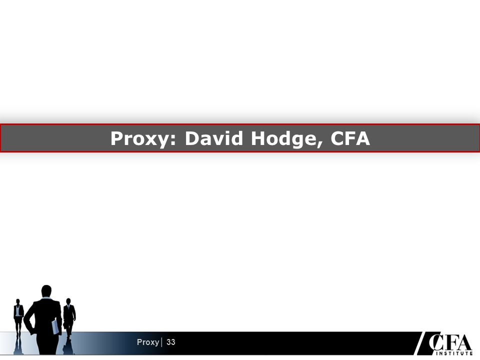 Proxy: David Hodge, CFA Proxy│ 33