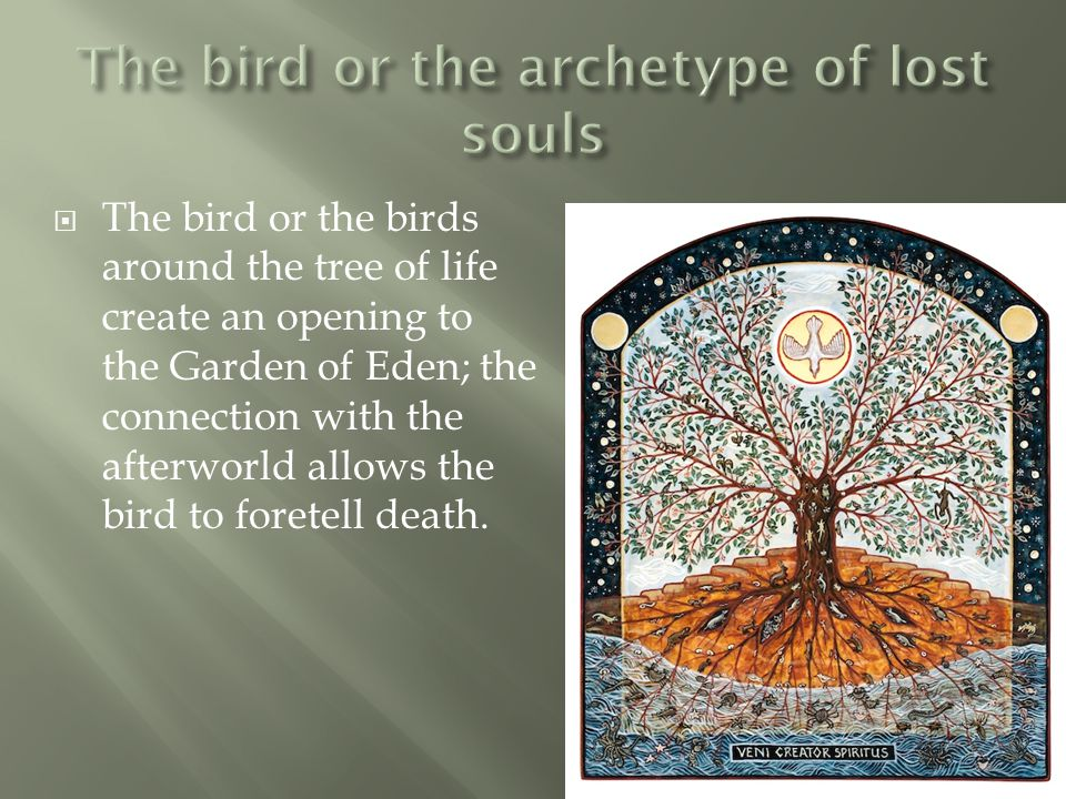  The bird or the birds around the tree of life create an opening to the Garden of Eden; the connection with the afterworld allows the bird to foretel