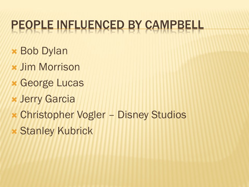  Bob Dylan  Jim Morrison  George Lucas  Jerry Garcia  Christopher Vogler – Disney Studios  Stanley Kubrick