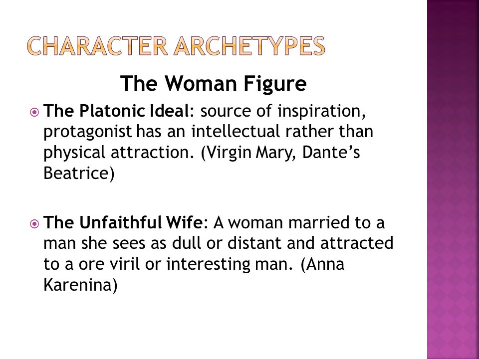 The Woman Figure  The Platonic Ideal: source of inspiration, protagonist has an intellectual rather than physical attraction.
