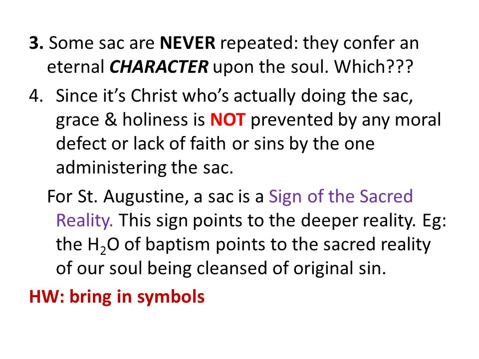 3. Some sac are NEVER repeated: they confer an eternal CHARACTER upon the soul.