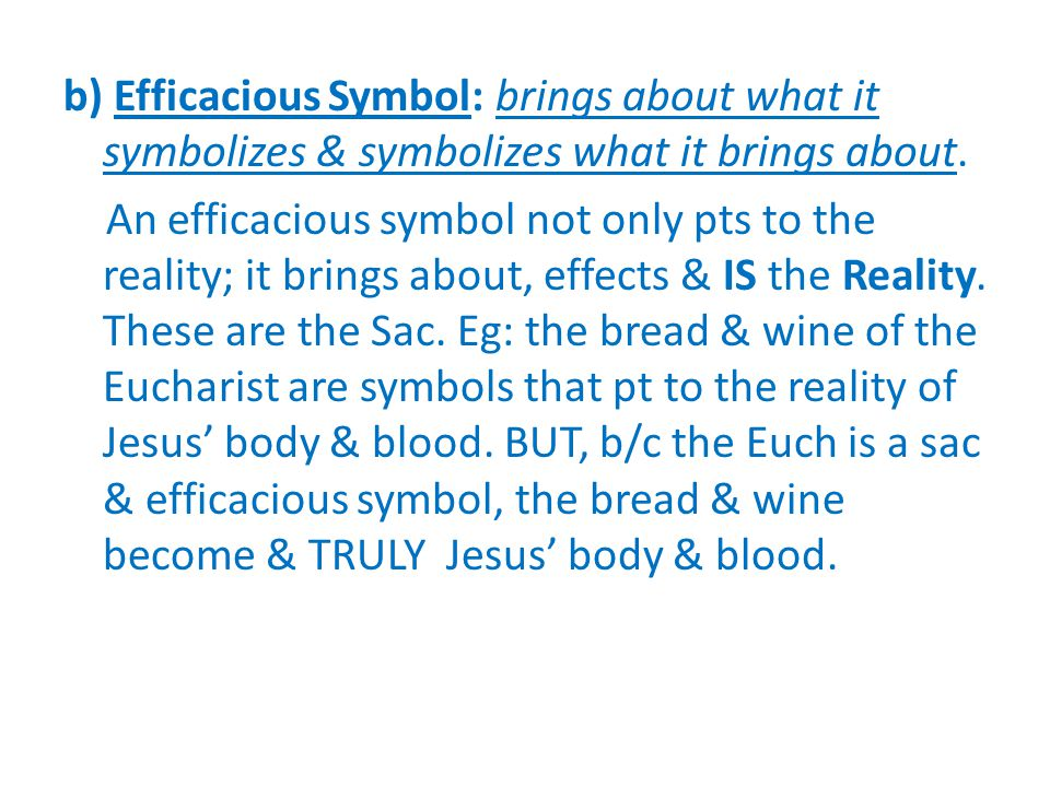 b) Efficacious Symbol: brings about what it symbolizes & symbolizes what it brings about.