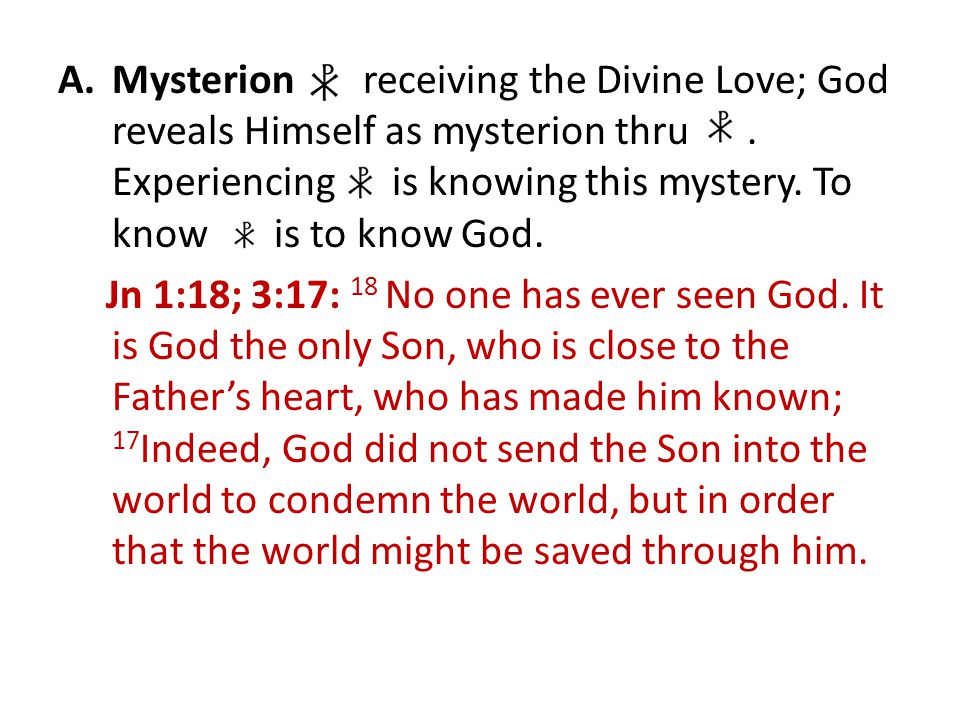 A.Mysterion: receiving the Divine Love; God reveals Himself as mysterion thru.