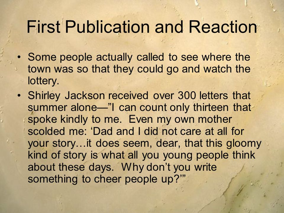 First Publication and Reaction Some people actually called to see where the town was so that they could go and watch the lottery. Shirley Jackson rece