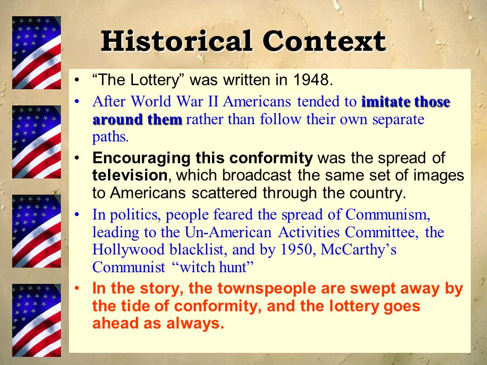 """Historical Context """"The Lottery"""" was written in 1948. imitate those around themAfter World War II Americans tended to imitate those around them rather"""