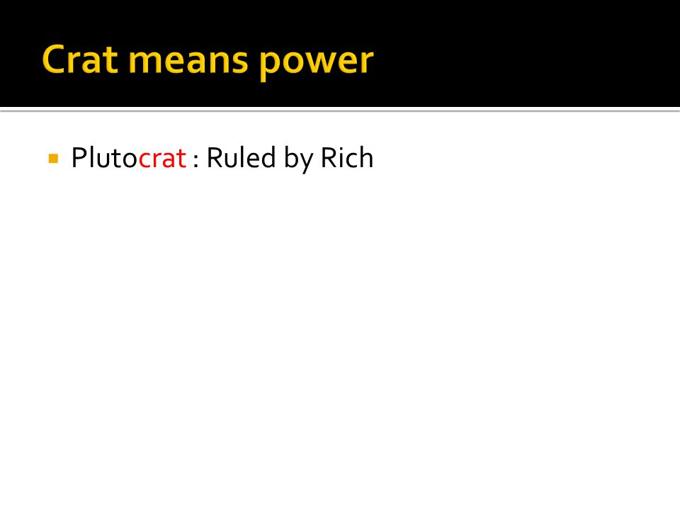  Plutocrat : Ruled by Rich