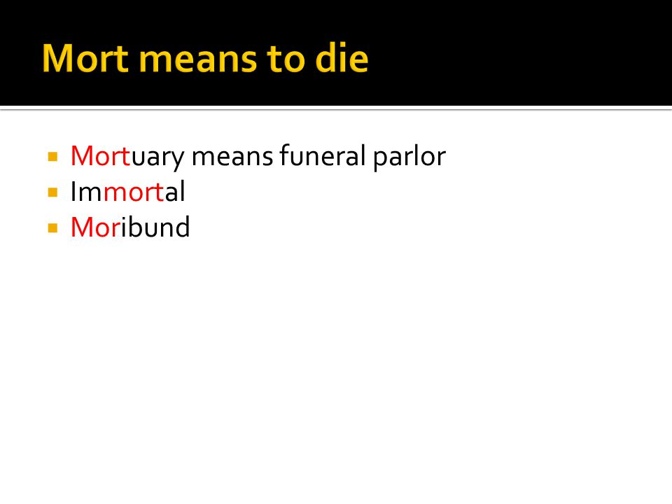  Mortuary means funeral parlor  Immortal  Moribund