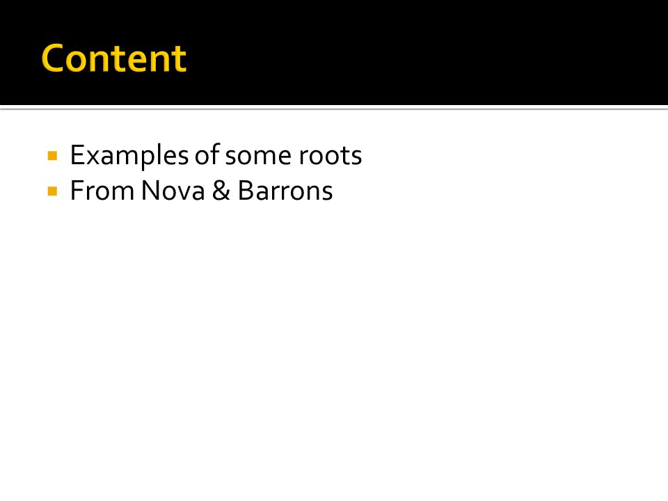  Examples of some roots  From Nova & Barrons