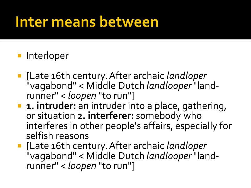  Interloper  [Late 16th century.