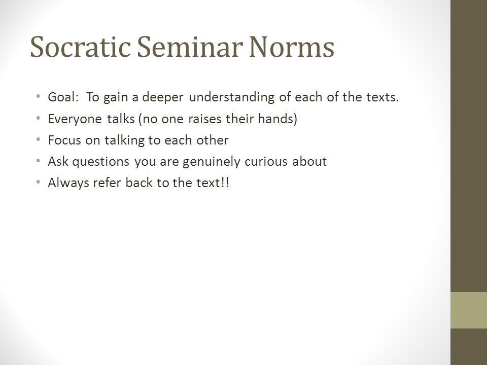 Socratic Seminar Norms Goal: To gain a deeper understanding of each of the texts.