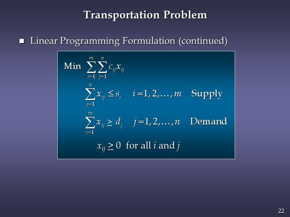 22 Transportation Problem n Linear Programming Formulation (continued) x ij > 0 for all i and j >