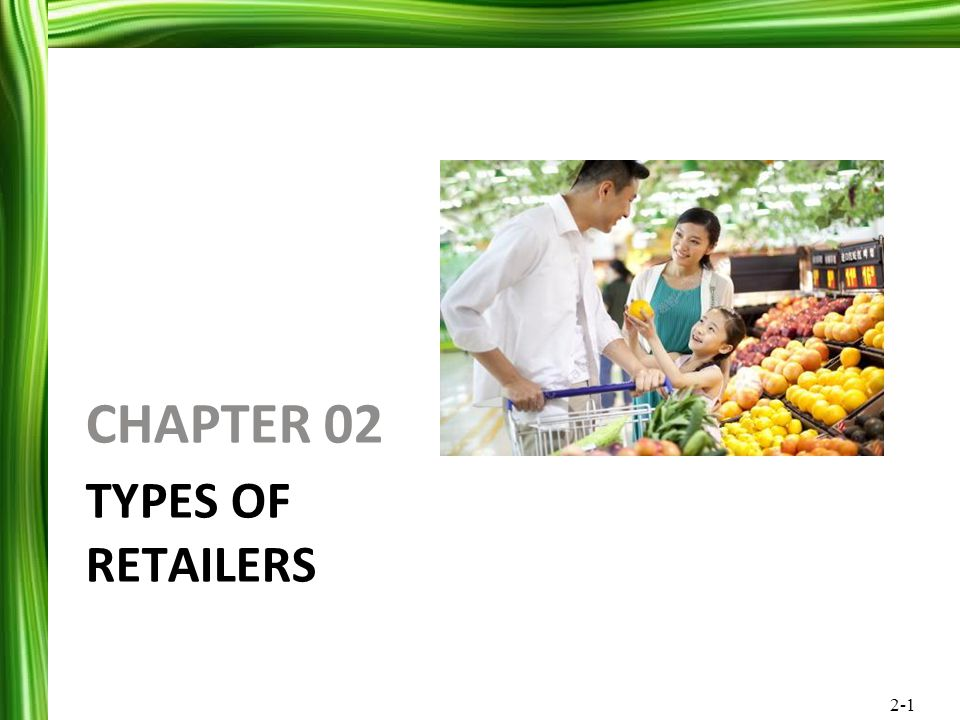 2-2 General Trends in Retailing New types of retailers Globalization Growth in services retailing Growth in omnishopping by traditional retailers Increase use of technology to reduce cost; Increase value delivered