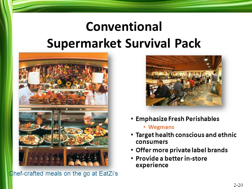2-20 Emphasize Fresh Perishables Wegmans Target health conscious and ethnic consumers Offer more private label brands Provide a better in-store experi