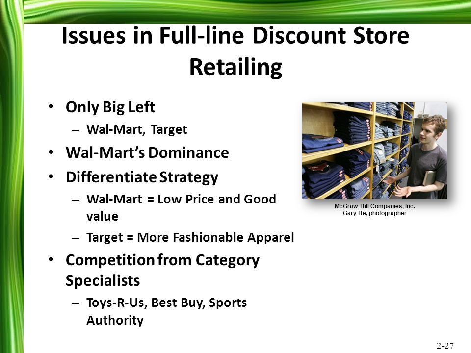 2-27 Issues in Full-line Discount Store Retailing Only Big Left – Wal-Mart, Target Wal-Mart's Dominance Differentiate Strategy – Wal-Mart = Low Price