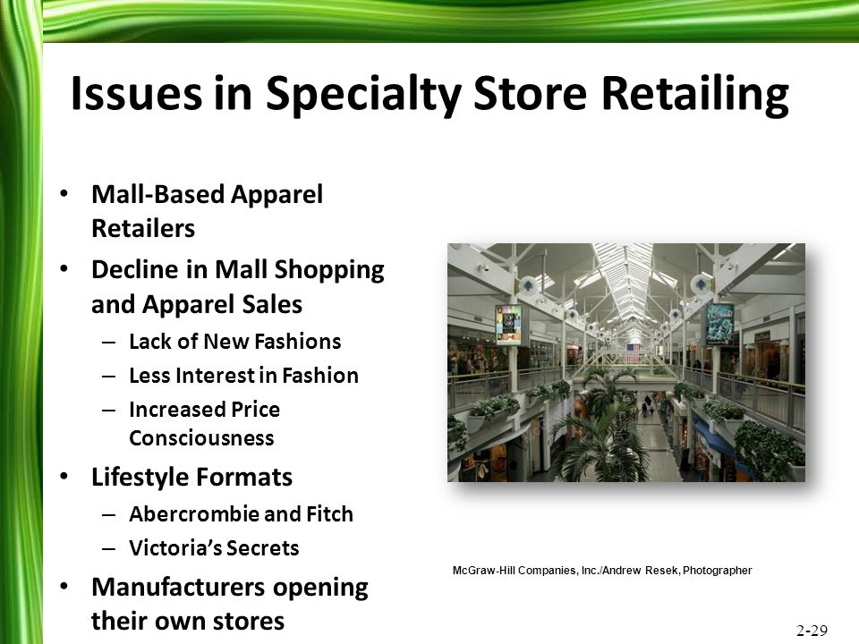 2-29 Issues in Specialty Store Retailing Mall-Based Apparel Retailers Decline in Mall Shopping and Apparel Sales – Lack of New Fashions – Less Interes
