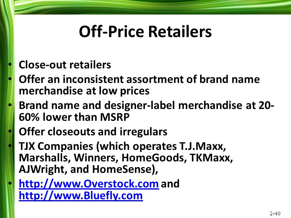 2-40 Off-Price Retailers Close-out retailers Offer an inconsistent assortment of brand name merchandise at low prices Brand name and designer-label me